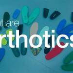 What Are Orthotics